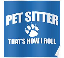 Pet Sitter that's how i roll Poster