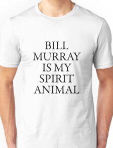 Bill Murray is my spirit animal   Unisex T-Shirt