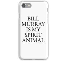 Bill Murray is my spirit animal   iPhone Case/Skin