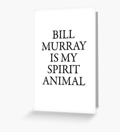 Bill Murray is my spirit animal   Greeting Card