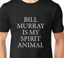 Bill Murray is my spirit animal  white Unisex T-Shirt