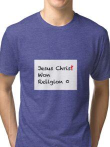 Jesus Christ Won Religion 0 Tri-blend T-Shirt