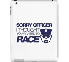 Sorry officer i thought you wanted to race (1) iPad Case/Skin