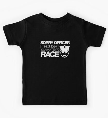 Sorry officer i thought you wanted to race (2) Kids Tee