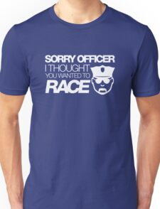 Sorry officer i thought you wanted to race (2) Unisex T-Shirt