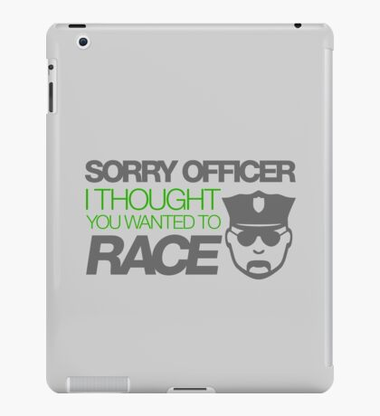 Sorry officer i thought you wanted to race (4) iPad Case/Skin