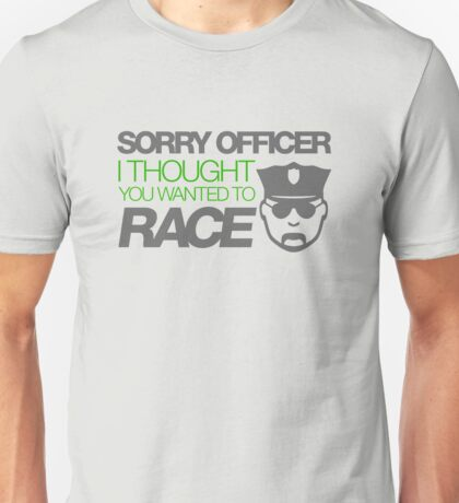 Sorry officer i thought you wanted to race (4) Unisex T-Shirt