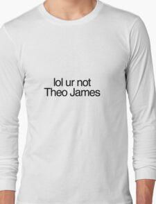 lol ur not theo james Long Sleeve T-Shirt