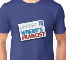 Where he is? Unisex T-Shirt