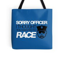 Sorry officer i thought you wanted to race (5) Tote Bag