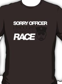 Sorry officer i thought you wanted to race (5) T-Shirt