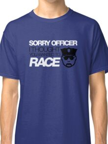 Sorry officer i thought you wanted to race (5) Classic T-Shirt