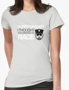 Sorry officer i thought you wanted to race (5) Womens Fitted T-Shirt
