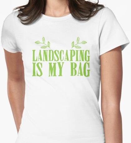 Landscaping is my BAG Womens Fitted T-Shirt