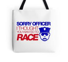 Sorry officer i thought you wanted to race (7) Tote Bag