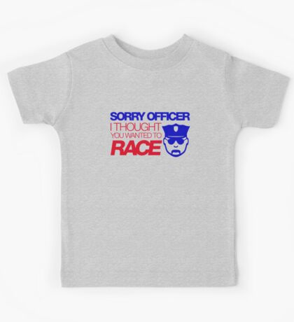 Sorry officer i thought you wanted to race (7) Kids Tee