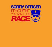 Sorry officer i thought you wanted to race (7) T-Shirt