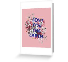 Love for the earth Greeting Card