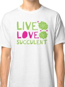 LIVE LOVE SUCCULENT Classic T-Shirt