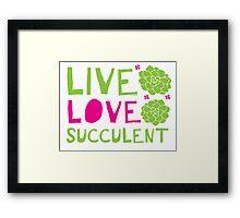 LIVE LOVE SUCCULENT Framed Print