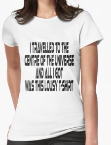 I travelled to the centre of the universe and all I got was this lousy t-shirt Womens Fitted T-Shirt