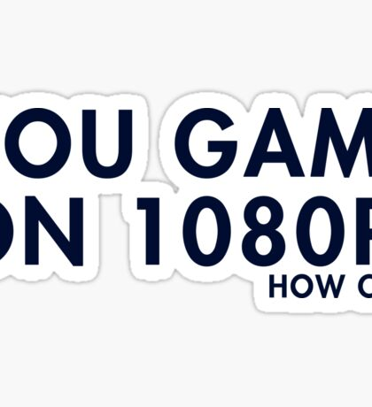 You game on 1080P. How cute (pc gaming) Sticker