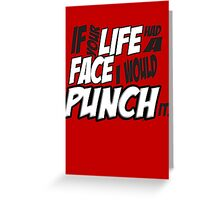 Scott Pilgrim Vs the WorldIf your life had a face I would punch it! Greeting Card