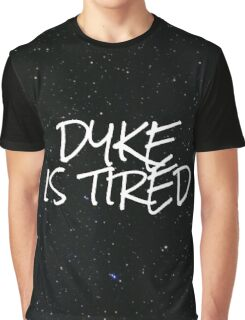 Dyke is Tire- Late McKinnon (duvet included) Graphic T-Shirt