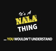 It's A NALA thing, you wouldn't understand !! by satro