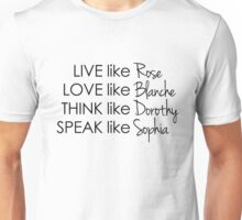 Live like Golden Girls - Rose, Blanche, Dorothy, Sophia Unisex T-Shirt