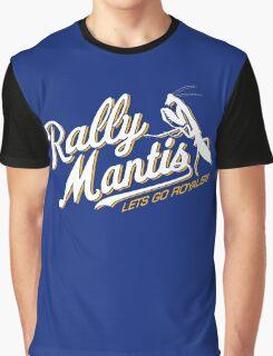 Rally Mantis go! Graphic T-Shirt