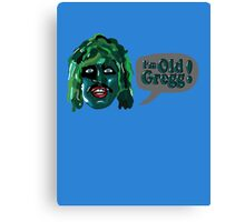 I'm Old Gregg - Do you love me? - The Mighty Boosh Canvas Print