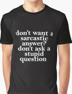 don't want a sarcastic answer white Graphic T-Shirt