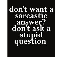 don't want a sarcastic answer white Photographic Print
