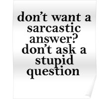don't want a sarcastic answer black Poster