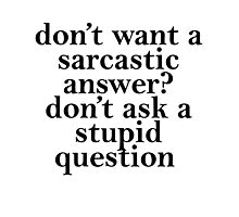 don't want a sarcastic answer black Photographic Print