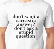 don't want a sarcastic answer black Unisex T-Shirt
