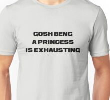 gosh being a princess is exhausting black Unisex T-Shirt