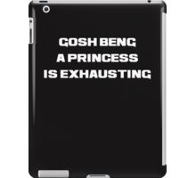 gosh being a princess is exhausting white iPad Case/Skin