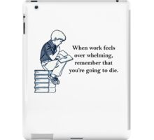 when work feels overwhelming,remember that you're going to die  iPad Case/Skin