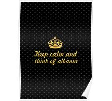 Keep calm and think of albania - Inspirational Quote Poster