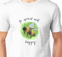 bee afraid + happy Unisex T-Shirt