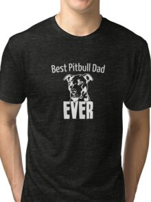 Best Pitbull Dad Ever Shirt - Pitbull T-Shirt Tri-blend T-Shirt