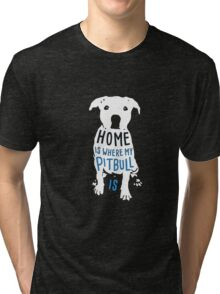 Home is where my Pitbull T shirt Tri-blend T-Shirt