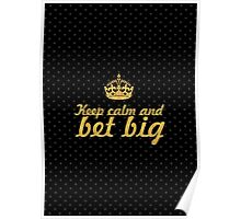 Keep calm and bet big - Inspirational Quote Poster