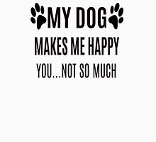 My Dog Makes Me Happy, You...Not So Much Womens Fitted T-Shirt
