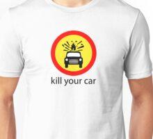 Kill Your Car Unisex T-Shirt