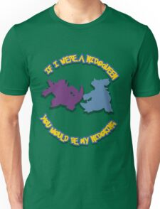 If I were a Nidoqueen, you would be my Nidoking Unisex T-Shirt