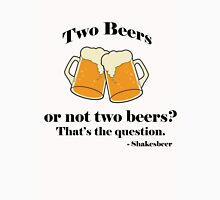 Two beers or not two beers? Unisex T-Shirt