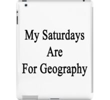 My Saturdays Are For Geography  iPad Case/Skin